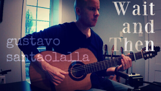 Gustavo Santaolalla: Wait and Then | fingerstyle guitar
